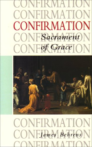 Confirmation, Sacrament of Grace. The Theology, Practice and Law of the Roman Catholic Church and ...