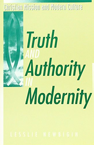 Truth and Authority in Modernity (Christian Mission and Modern Culture) (0852443773) by Lesslie Newbigin