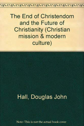 9780852444214: The End of Christendom and the Future of Christianity (Christian Mission and Modern Culture)