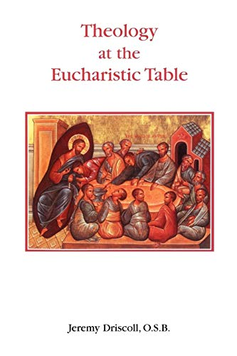 Theology at the Eucharistic Table (Studia Anselmiana): Jeremy Driscoll OSB