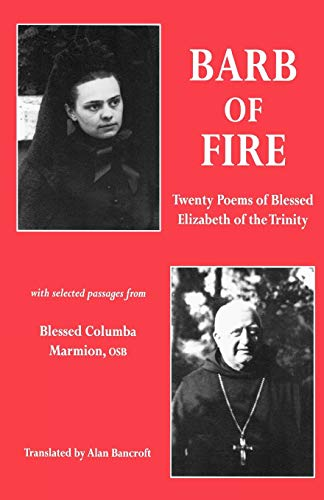 Barb of Fire: Twenty Poems of Blessed Elizabeth of the Trinity With Selected Passages from Blessed ...
