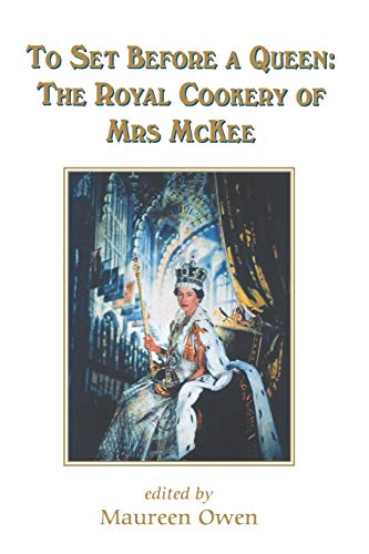 To Set Before a Queen: The Royal Cookery of Mrs. McKee: Mckee, Alma;Owen, Maureen