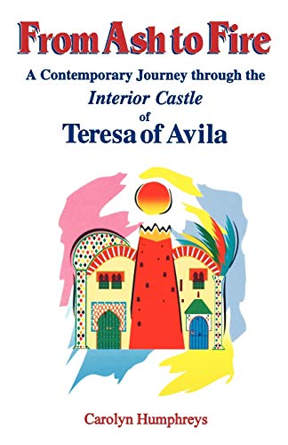 9780852446690: From Ash to Fire: A Contemporary Journey through the Interior Castle of Teresa of Avila