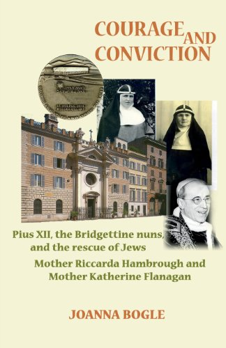 Courage and Conviction. Pius XII, the Bridgettine Nuns, and the Rescue of Jews. Mother Riccarda Hambrough and Mother Katherine Flanagan (0852447442) by Bogle, Joanna