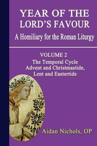 Year of the Lord's Favour. a Homiliary for the Roman Liturgy. Volume 2: The Temporal Cycle: Advent and Christmastide, Lent and Eastertide (0852447922) by Nichols, Aidan