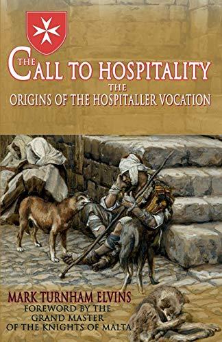 The Call to Hospitality: The Origins of the Hospitaller Vocation: Elvins, Mark Turnham