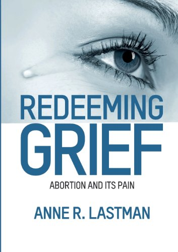 Redeeming Grief. Abortion and Its Pain: Lastman, Anne R.