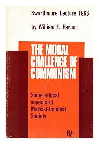 Moral Challenge of Communism (Swarthmore Lecture): Barton, William E.