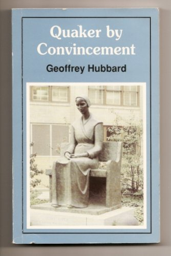 Quaker by Convincement: Hubbard, Geoffrey