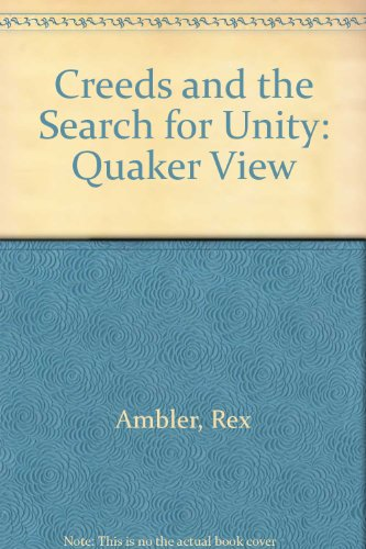 Creeds and the Search for Unity: A Quaker view.: Rex Ambler.