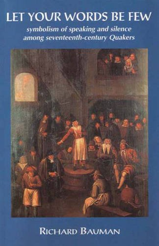 Let Your Words be Few: Symbolism of Speaking and Silence Among Seventeenth-century Quakers: Bauman,...