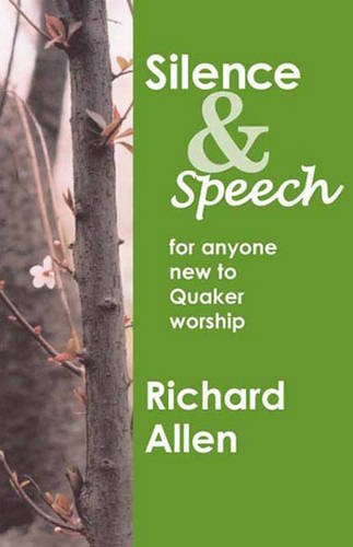 Silence and Speech: For Anyone New to Quaker Worship (0852453701) by Allen, Richard