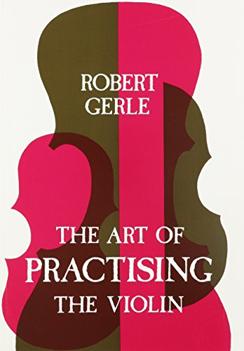 Art of Practising the Violin: With Useful Hints for All String Players: Robert Gerle