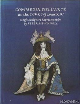 Commedia Dell'arte at the Court of Louis XIV: A Soft Sculpture Representation: Peter Arthur ...