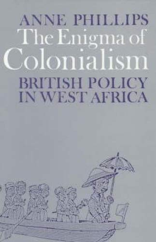 9780852550267: The Enigma of Colonialism: An Interpretation of British Policy in West Africa