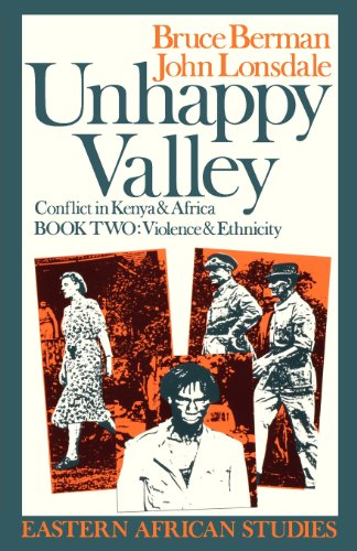 Unhappy Valley: Conflict in Kenya & Africa. Book Two: Violence & Ethnicity.: Bruce Berman &...