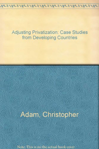 Adjusting Privatization: Case Studies from Developing Countries: Christopher Adam, William