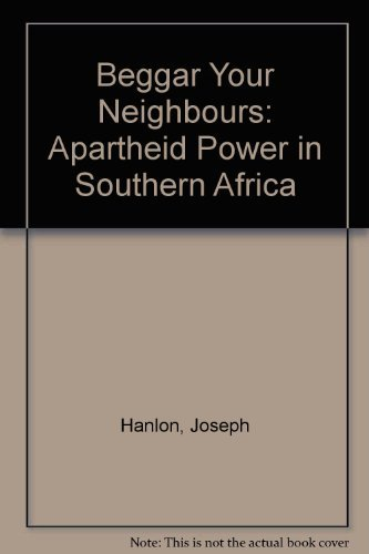 9780852553077: Beggar Your Neighbours: Apartheid Power in Southern Africa