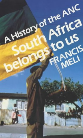 South Africa Belongs to Us : History of the A. N. C. (ANC)