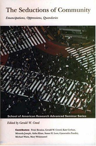 9780852554401: The Seductions of Community: Emancipations, Oppressions, Quandaries (School of American Research Advanced Seminar)