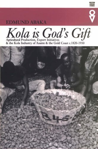 9780852554906: Kola is God's Gift: Agricultural Production, Export Initiatives and the Kola Industry in Asante and the Gold Coast, c. 1820-1950 (Western African Studies)