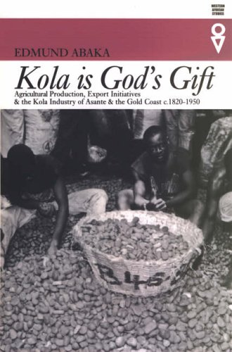 9780852554913: Kola is God's Gift: Agricultural Production, Export Initiatives and the Kola Industry in Asante and the Gold Coast, c. 1820-1950 (Western African Studies)