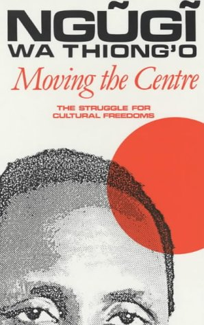 9780852555309: Moving the Centre: The Struggle For Cultural Freedoms (Studies in African Literature)