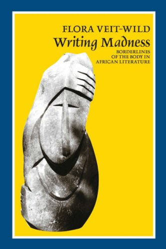 9780852555835: Writing Madness: Borderlines of the Body in African Literature