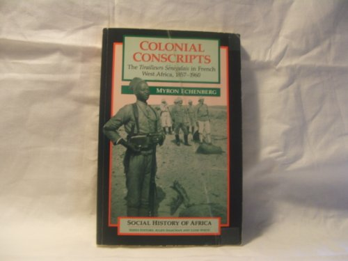 9780852556016: Colonial Conscripts: The Tirailleurs Senegalais in French West Africa, 1857-1960 (Apartheid & Society)