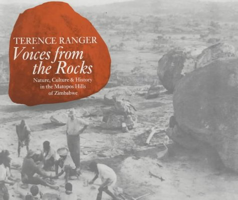 Voices from the Rocks: Nature, Culture and History in the Matopos Hills of Zimbabwe (0852556047) by Ranger, Terence