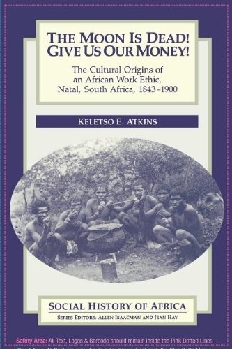 9780852556085: The Moon is Dead! Give Us Our Money!: The Cultural Origins of an African Work Ethic, Natal, South Africa, 1843-1900 (Social History of Africa)