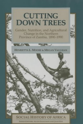 9780852556122: Cutting Down Trees: Gender, Nutrition and Agricultural Change in the Northern Province of Zambia, 1890-1990: Gender, Nutrition and Agricultural Change ... Zambia, 1890-1990 (Social History of Africa)