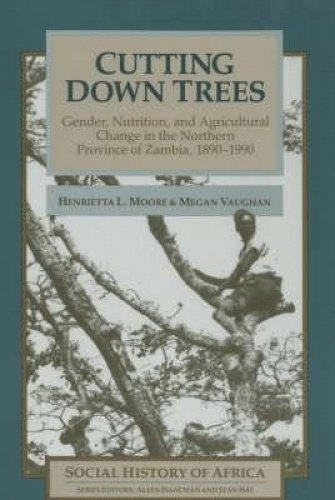 9780852556122: Cutting Down Trees: Gender, Nutrition and Agricultural Change in the Northern Province of Zambia, 1890-1990 (Social History of Africa)