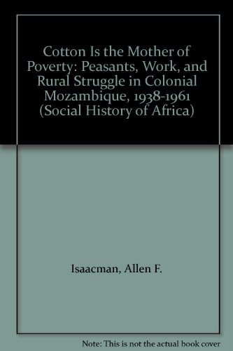 9780852556214: Cotton Is the Mother of Poverty: Peasants, Work, and Rural Struggle in Colonial Mozambique, 1938-1961 (Social History of Africa)