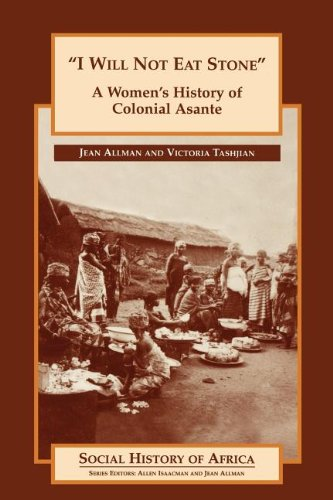 9780852556412: 'I Will Not Eat Stone': A Women's History of Colonial Asante (Social History of Africa)