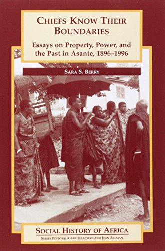 9780852556443: Chiefs Know their Boundaries: Essays on Property, Power and the Past in Asante, 1896-1996 (Social History of Africa)