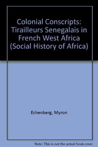 9780852556511: Colonial Conscripts: The Tirailleurs Senegalais in French West Africa, 1857-1960 (Social History of Africa Series)