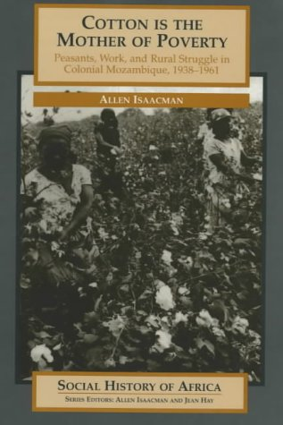 9780852556719: Cotton Is the Mother of Poverty: Peasants, Work, and Rural Struggle in Colonial Mozambique, 1938-1961 (Social History of Africa)