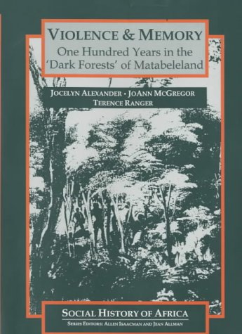 9780852556924: Violence and Memory: One Hundred Years in the 'Dark Forests' of Matabeleland, Zimbabwe (Social History of Africa)