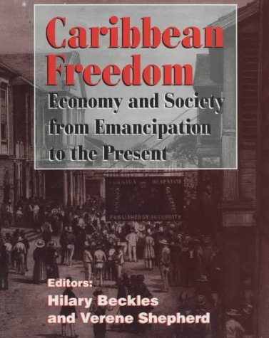 Caribbean Freedom Economy and Society from Emancipation to the Present : A Student Reader: Beckles,...