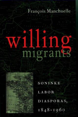Willing Migrants : Soninke Labor Diasporas, 1848-1960: Manchuelle, Francois