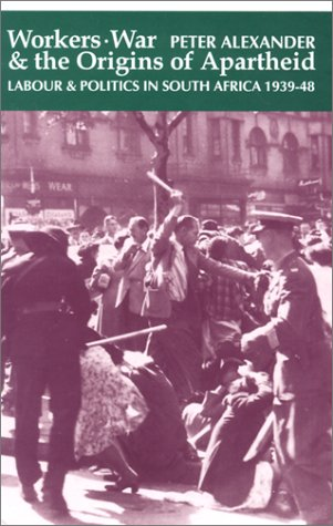 9780852557662: Workers, War, and the Origins of Apartheid: Labour & Politics in South Africa, 1939-48