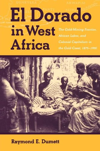 9780852557686: El Dorado in West Africa: The Gold-mining Frontier, African Labor and Colonial Capitalism in the Gold Coast, 1875-1900