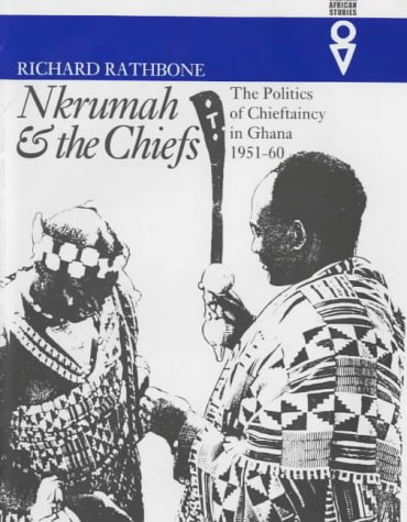 9780852557709: Nkrumah and the Chiefs: Politics of Chieftaincy in Ghana 1951-1960 (0)