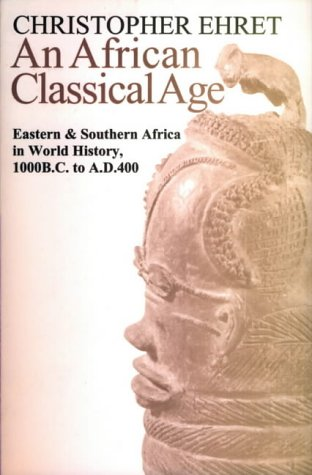 9780852557884: An African Classical Age: Eastern and Southern Africa in World History, 1000 B.C. to A.D.400