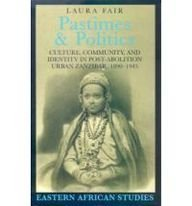 9780852557952: Pastimes and Politics: Culture, Community and Identity in Post-abolition Urban Zanzibar, 1890-1945 (Eastern African Studies)