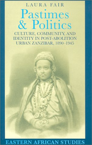 9780852557969: Pastimes and Politics: Culture, Community and Identity in Post-abolition Urban Zanzibar, 1890-1945 (Eastern African Studies)