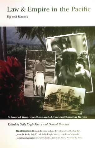 Law and Empire in the Pacific: Fiji and Hawai'i (School of American Research Advanced Seminar)...