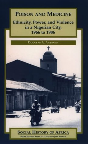 9780852559598: Poison and Medicine: Ethnicity, Power, and Violence in a Nigerian City, 1966 to 1986 (Social History of Africa)