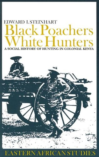 9780852559604: Black Poachers, White Hunters: A Social History of Hunting in Colonial Kenya (Eastern African Studies)